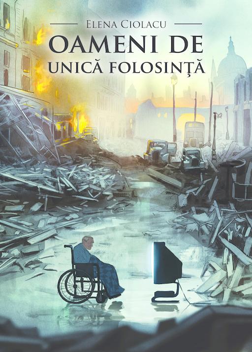 Oameni de unica folosinta Elena Ciolacu