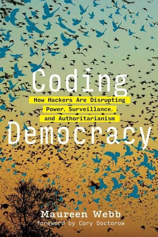 Coding Democracy - How Hackers Are Disrupting Power, Surveillance, and Authoritarianism @ Online