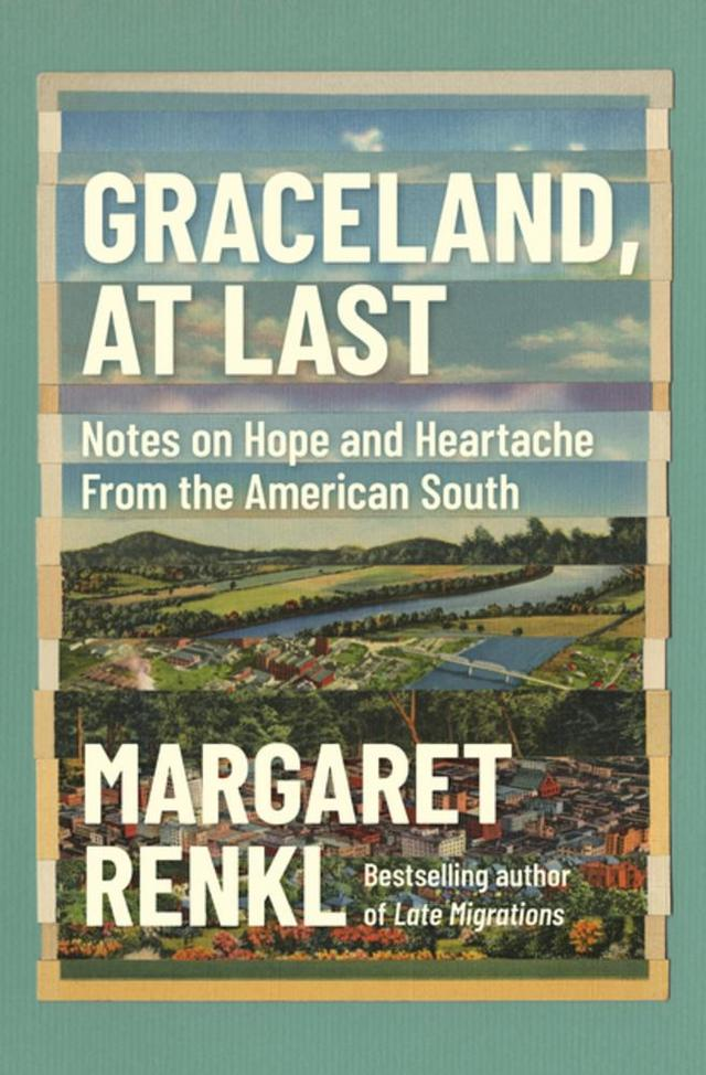 Graceland, At Last: Notes on Hope and Heartache from the American South with Margaret Renkl